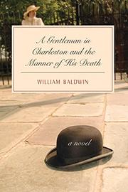 A GENTLEMAN IN CHARLESTON AND THE MANNER OF HIS DEATH by William Baldwin