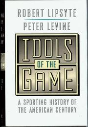 IDOLS OF THE GAME by Robert Lipsyte