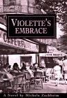 VIOLETTE'S EMBRACE by Michele Zackheim