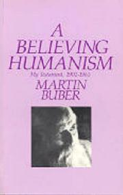 A BELIEVING HUMANISM: My Testament, 1902-1965 by Martin Buber