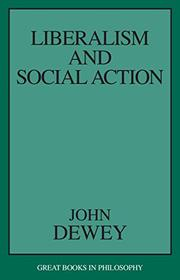 LIBERALISM AND SOCIAL ACTION by John Dewey