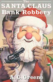 THE SANTA CLAUS BANK ROBBERY by A. C. Greene