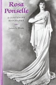 ROSA PONSELLE: A Centenary Biography by James A. Drake