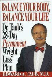 BALANCE YOUR BODY, BALANCE YOUR LIFE by Edward A. Taub
