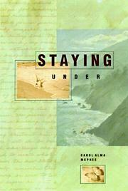STAYING UNDER by Carol Alma McPhee