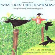 WHAT DOES THE CROW KNOW? The Mysteries of Animal Intelligence by Margery Facklam