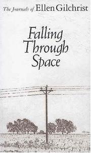 FALLING THROUGH SPACE: The Journals of Ellen Gilchrist by Ellen Gilchrist
