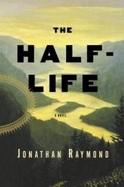 THE HALF-LIFE by Jonathan Raymond