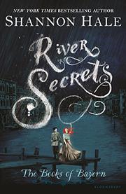 RIVER SECRETS by Shannon Hale