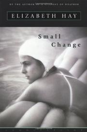 SMALL CHANGE by Elizabeth Hay