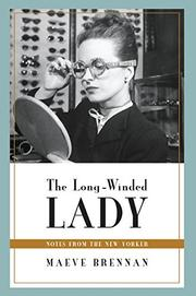 THE LONG-WINDED LADY: Notes from the New Yorker by Maeve Brennan