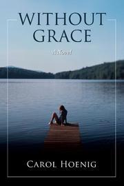 WITHOUT GRACE by Carol Hoenig