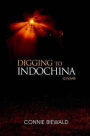 DIGGING TO INDOCHINA by Connie Biewald