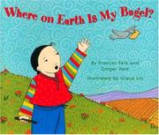 WHERE ON EARTH IS MY BAGEL? by Frances Park
