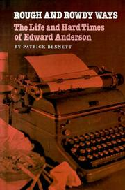 ROUGH AND ROWDY WAYS: The Life and Hard Times of Edward Anderson by Patrick Bennett