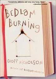 BEDLAM BURNING by Geoff Nicholson