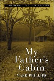 MY FATHER'S CABIN by Mark Phillips