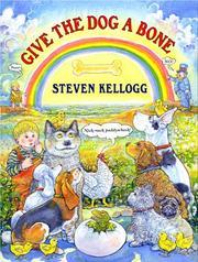 GIVE THE DOG A BONE by Steven Kellogg