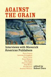 AGAINST THE GRAIN: Interviews with Maverick American Publishers by Robert--Ed. Dana