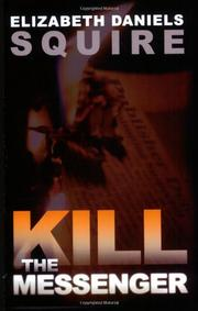 KILL THE MESSENGER by Elizabeth Daniels Squire