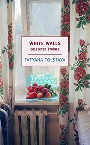 WHITE WALLS by Tatyana Tolstaya