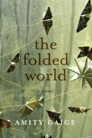 THE FOLDED WORLD by Amity Gaige