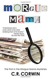 MORGUE MAMA by C.R. Corwin