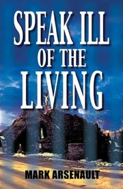 SPEAK ILL OF THE LIVING by Mark Arsenault