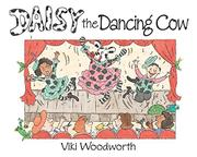 DAISY THE DANCING COW by Viki Woodworth