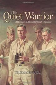 THE QUIET WARRIOR: A Biography of Admiral Raymond A. Spruance by Thomas B. Buell