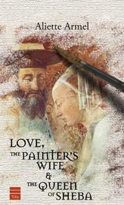 LOVE, THE PAINTER'S WIFE & THE QUEEN OF SHEBA by Aliette Armel
