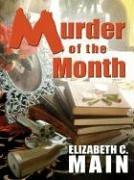 MURDER OF THE MONTH by Elizabeth C. Main