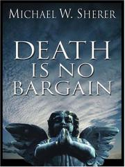 DEATH IS NO BARGAIN by Michael W. Sherer