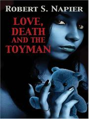 LOVE, DEATH AND THE TOYMAN by Robert S. Napier