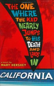 THE ONE WHERE THE KID NEARLY JUMPS TO HIS DEATH AND LANDS IN CALIFORNIA by Mary Hershey