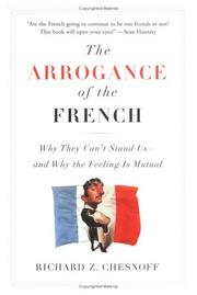 THE ARROGANCE OF THE FRENCH by Richard Z. Chesnoff