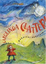 CAROLINDA CLATTER by Mordicai Gerstein