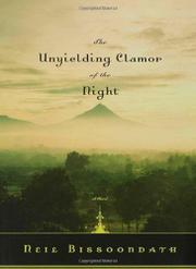 THE UNYIELDING CLAMOR OF NIGHT by Neil Bissoondath