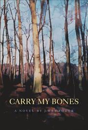 CARRY MY BONES by J. Wes Yoder