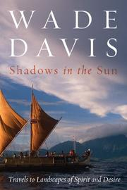 SHADOWS IN THE SUN: Travels to Landscapes of Spirit and Desire by Wade Davis
