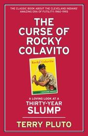 THE CURSE OF ROCKY COLAVITO: A Loving Look at a Thirty-Year Slump by Terry Pluto