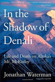 IN THE SHADOW OF DENALI: Life and Death on Alaska's Mt. McKinley by Jonathan Waterman
