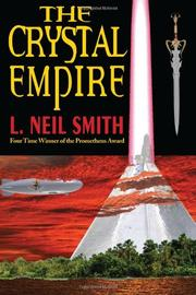 THE CRYSTAL EMPIRE by L. Neil Smith
