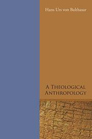 A THEOLOGICAL ANTHROPOLOGY by Hans Urs Von Balthasar