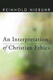 AN INTERPRETATION OF CHRISTIAN ETHICS by Reinhold Niebuhr