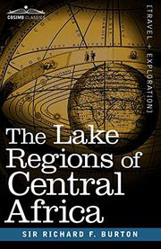 THE LAKE REGIONS OF CENTRAL AFRICA by Sir Richard F. Burton