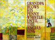 GRANDPA BLOWS HIS PENNY WHISTLE UNTIL THE ANGELS SING by Susan L. Roth
