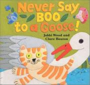 NEVER SAY BOO TO A GOOSE! by Jakki Wood