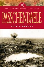 PASSCHENDAELE: The Story Behind the Tragic Victory of 1917 by Philip Warner