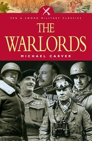 THE WAR LORDS: Military Commanders of the Twentieth Century by Field Marshal Sir Michael--Ed. Carver